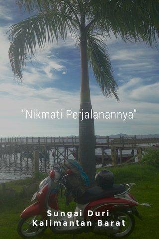 """""""Nikmati Perjalanannya"""" Sungai Duri Kalimantan Barat"""