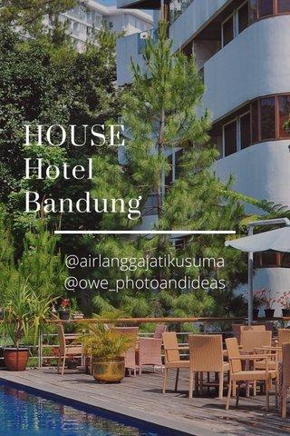 HOUSE Hotel Bandung @airlanggajatikusuma @owe_photoandideas