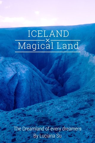 ICELAND Magical Land The Dreamland of every dreamers By Luciana Su