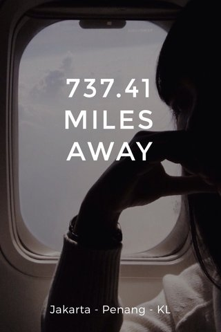 737.41 MILES AWAY Jakarta - Penang - KL