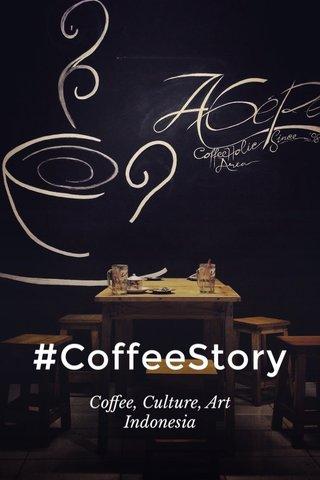 #CoffeeStory Coffee, Culture, Art Indonesia