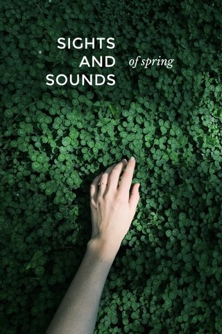 SIGHTS AND SOUNDS of spring
