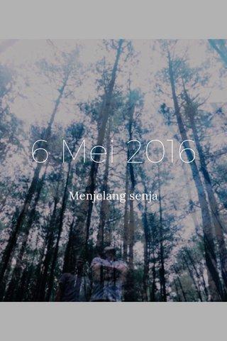 6 Mei 2016 Menjelang senja