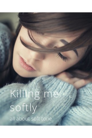 Killing me softly all about soft tone