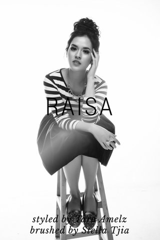 RAISA styled by Tara Amelz brushed by Stella Tjia