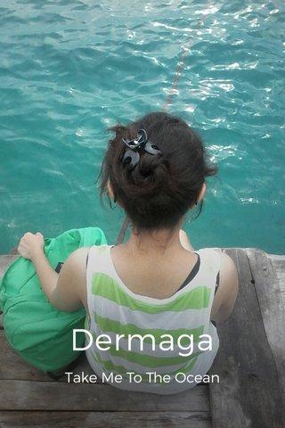 Dermaga Take Me To The Ocean