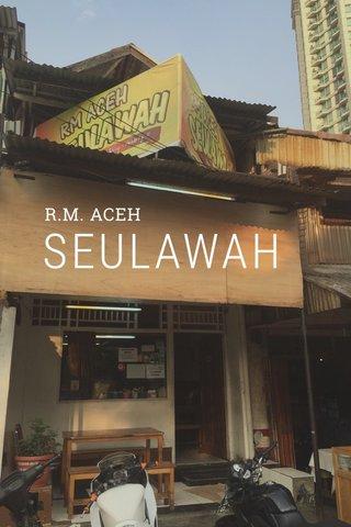 SEULAWAH R.M. ACEH