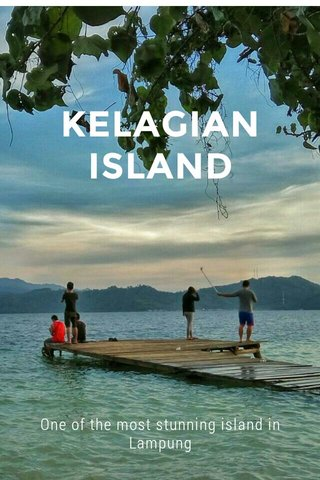 KELAGIAN ISLAND One of the most stunning island in Lampung