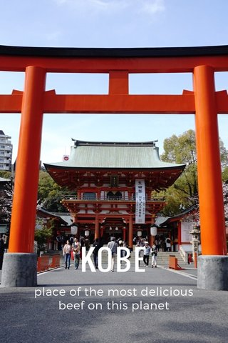 KOBE place of the most delicious beef on this planet