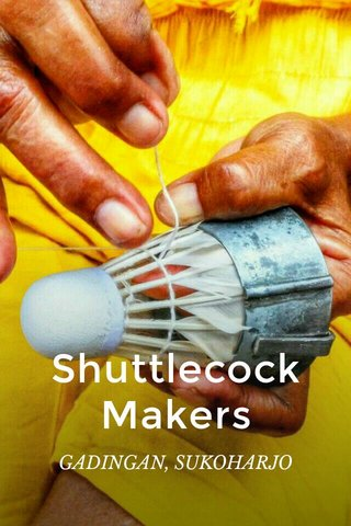 Shuttlecock Makers GADINGAN, SUKOHARJO