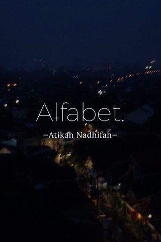 Alfabet. —Atikah Nadhifah—