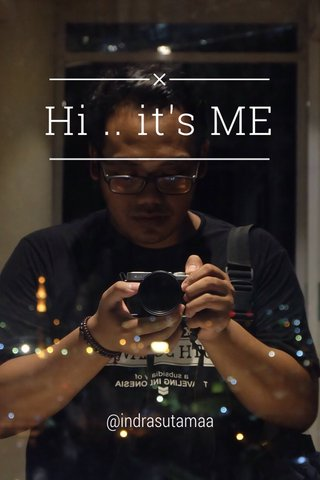 Hi .. it's ME @indrasutamaa