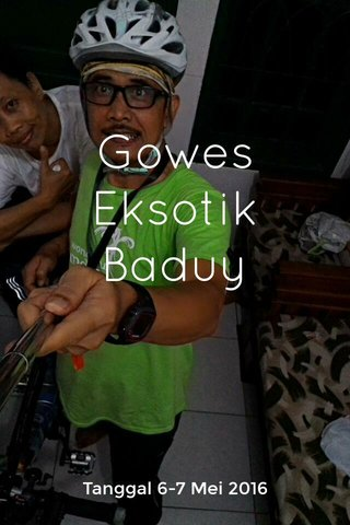 Gowes Eksotik Baduy Tanggal 6-7 Mei 2016