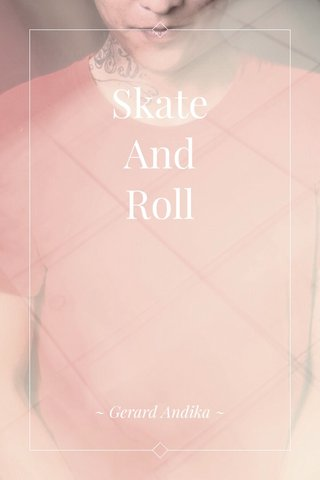 Skate And Roll ~ Gerard Andika ~