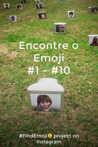 Encontre o Emoji #1 - #10 #FindEmoji😃 project on Instagram