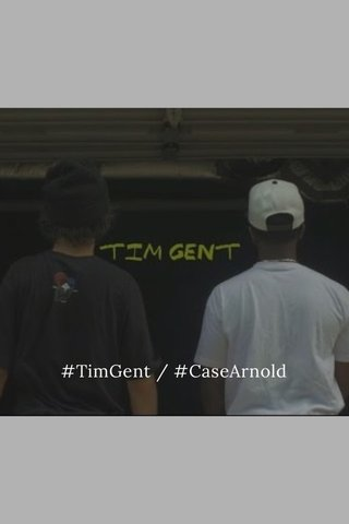 #TimGent / #CaseArnold