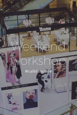 Weekend workshop #cafelancome