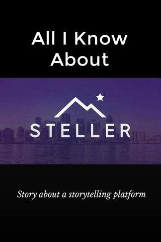 All I Know About Story about a storytelling platform