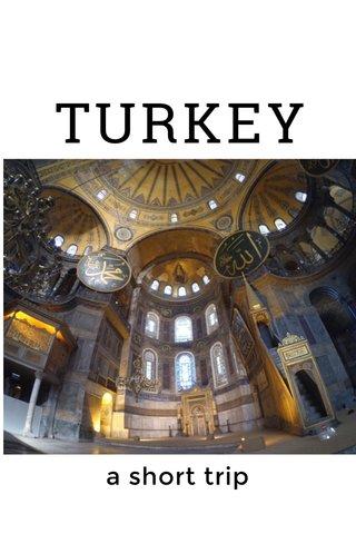 TURKEY a short trip