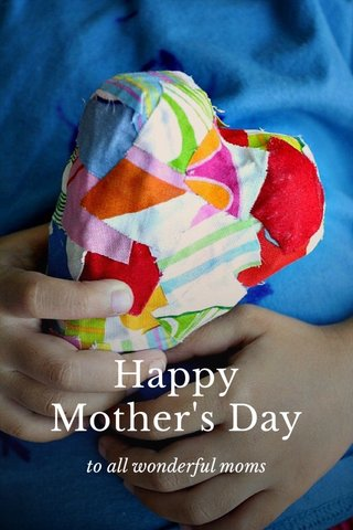Happy Mother's Day to all wonderful moms
