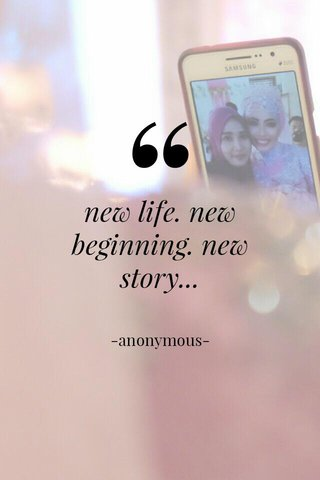 new life. new beginning. new story... -anonymous-