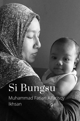 Si Bungsu Muhammad Fatian Alfarisqy Ikhsan
