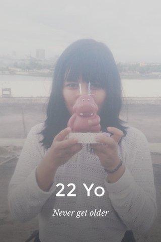 22 Yo Never get older