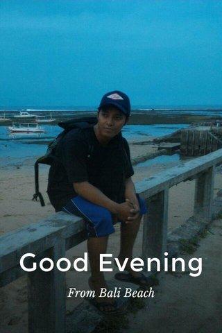 Good Evening From Bali Beach