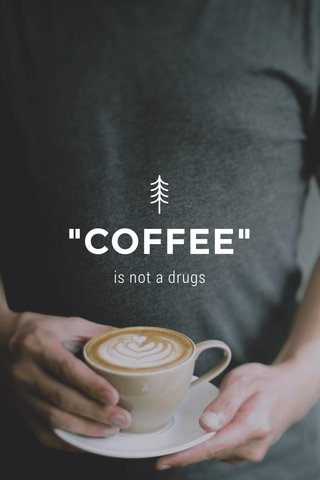 """COFFEE"" is not a drugs"