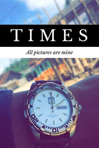 TIMES All pictures are mine