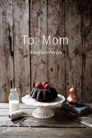 To: Mom #stellerstories