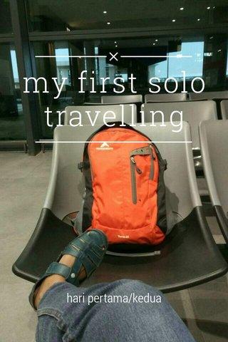 my first solo travelling hari pertama/kedua