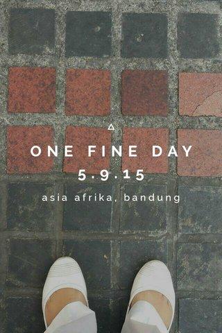 ONE FINE DAY 5.9.15 asia afrika, bandung