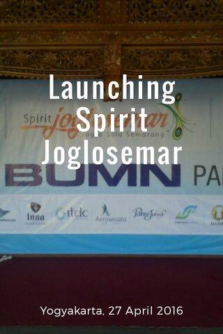Launching Spirit Joglosemar Yogyakarta, 27 April 2016