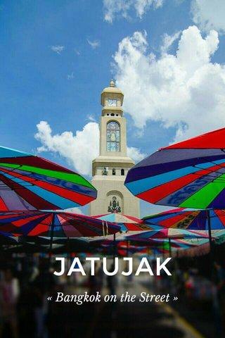 JATUJAK « Bangkok on the Street »