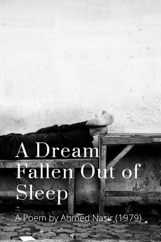 A Dream Fallen Out of Sleep A Poem by Ahmed Nasir (1979)