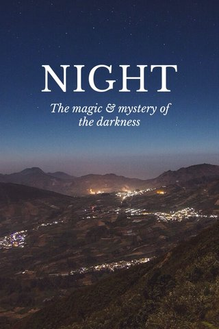 NIGHT The magic & mystery of the darkness