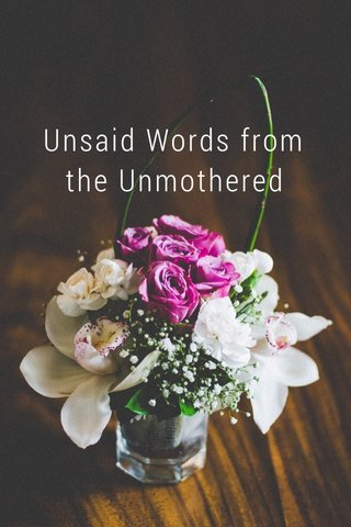 Unsaid Words from the Unmothered