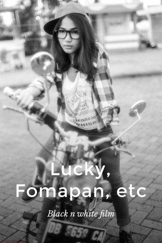 Lucky, Fomapan, etc Black n white film