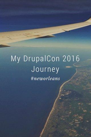 My DrupalCon 2016 Journey #neworleans