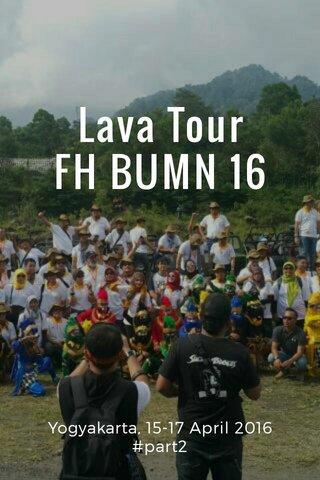 Lava Tour FH BUMN 16 Yogyakarta, 15-17 April 2016 #part2