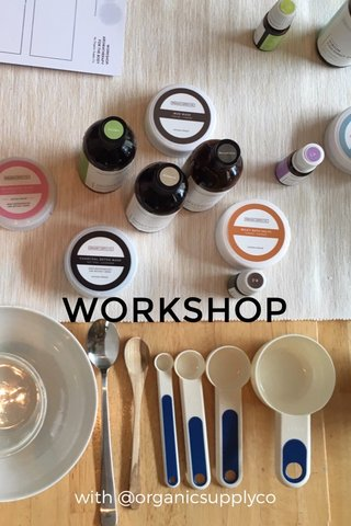 WORKSHOP with @organicsupplyco