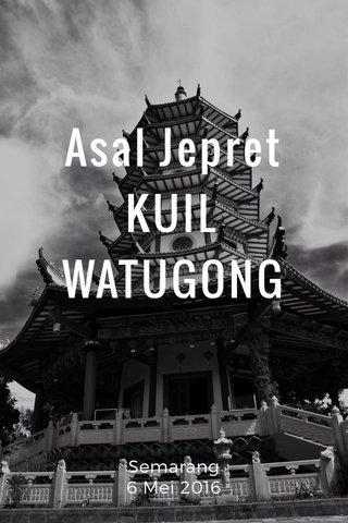 Asal Jepret KUIL WATUGONG Semarang 6 Mei 2016