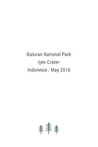 -Baluran National Park- -Ijen Crater- Indonesia ; May 2016