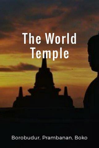 The World Temple Borobudur, Prambanan, Boko