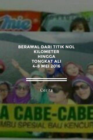 BERAWAL DARI TITIK NOL KILOMETER HINGGA TONGKAT ALI 4-8 MEI 2016 Cerita