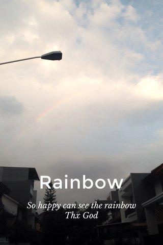 Rainbow So happy can see the rainbow Thx God