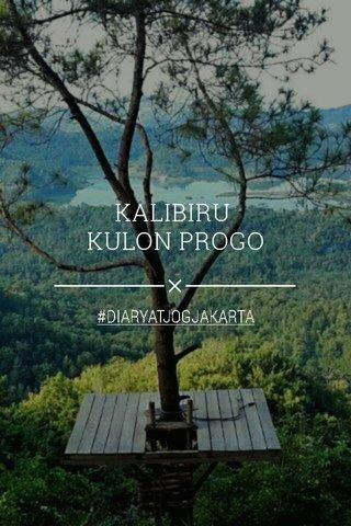 KALIBIRU KULON PROGO #DIARYATJOGJAKARTA