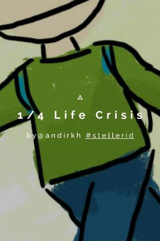 1/4 Life Crisis by@andirkh #stellerid