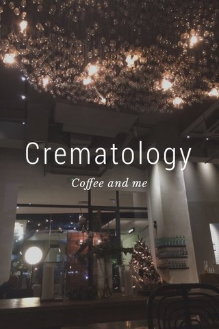 Crematology Coffee and me